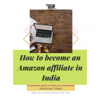 How to become an Amazon affiliate in India – Complete guide to Getting started with Amazon affiliate marketing