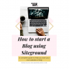 How to start a blog using Siteground guide