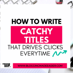 How to write Catchy Title that gets you clicks every time (Free download 300+ catchy headlines)